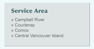 Service Area: Campbell River, Courtenay, Comox and Central Vancouver Island