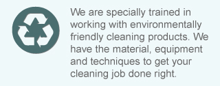 We are specially trained in working with environmentally friendly cleaning products. We have the material, equipment and techniques to get your cleaning job done right.