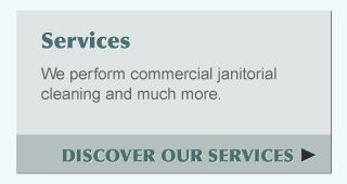 We perform commercial janitorial cleaning and much more. - Discover Our Services
