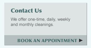 We offer one-time, daily, weekly and monthly cleanings. - Book an Appointment